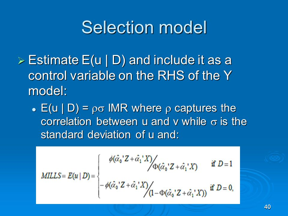 Selection model Estimate E(u | D) and include it as a control variable on the RHS of the Y model: