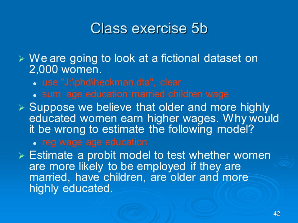 Class exercise 5b We are going to look at a fictional dataset on 2,000 women. use J:\phd\heckman.dta , clear.
