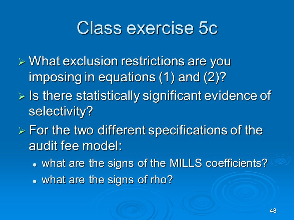 Class exercise 5c What exclusion restrictions are you imposing in equations (1) and (2) Is there statistically significant evidence of selectivity