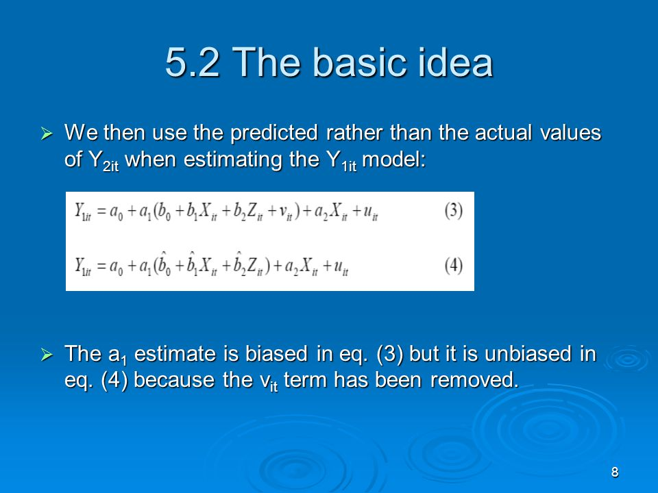 5.2 The basic idea We then use the predicted rather than the actual values of Y2it when estimating the Y1it model: