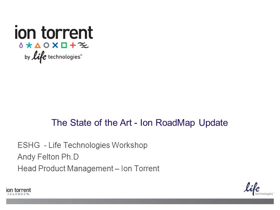 The State of the Art - Ion RoadMap Update