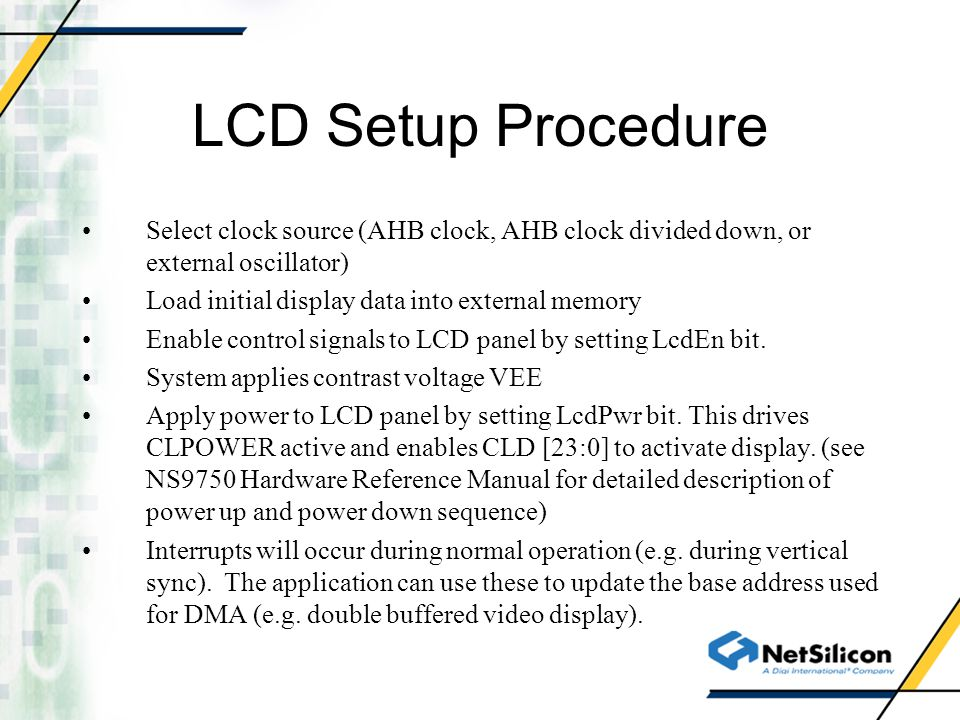 LCD Setup Procedure Select clock source (AHB clock, AHB clock divided down, or external oscillator)