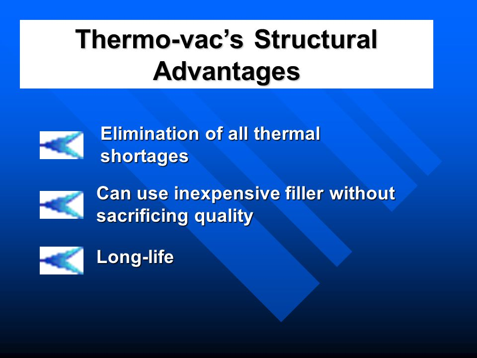 Thermo-vac's Structural Advantages
