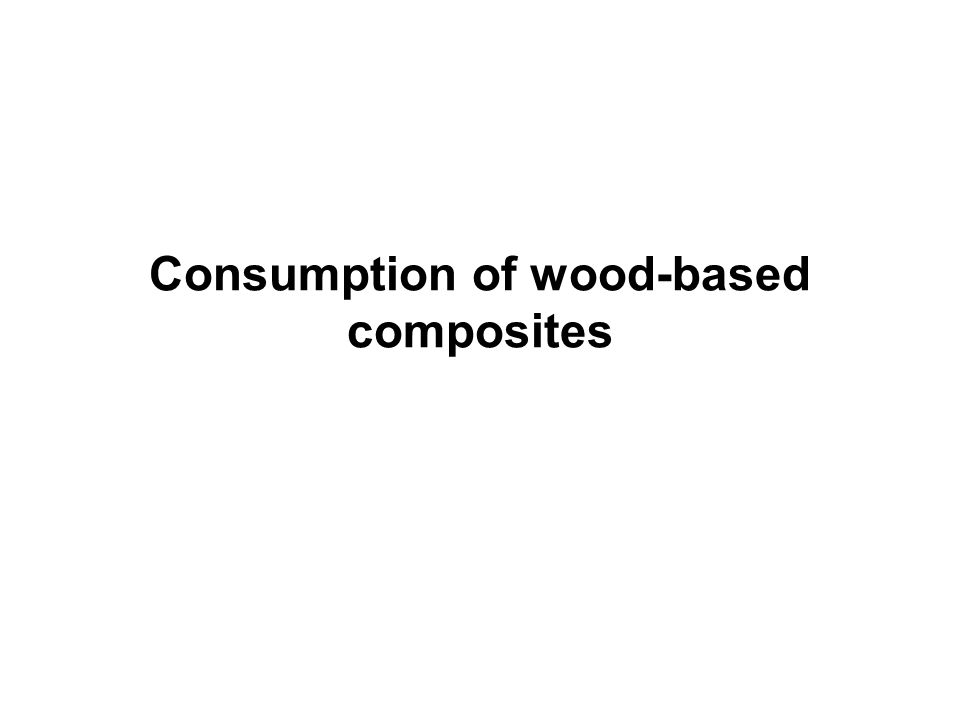 Consumption of wood-based composites