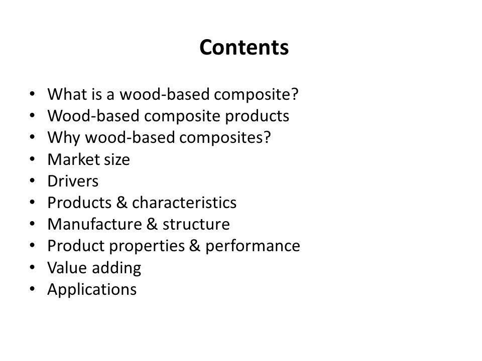 Contents What is a wood-based composite Wood-based composite products
