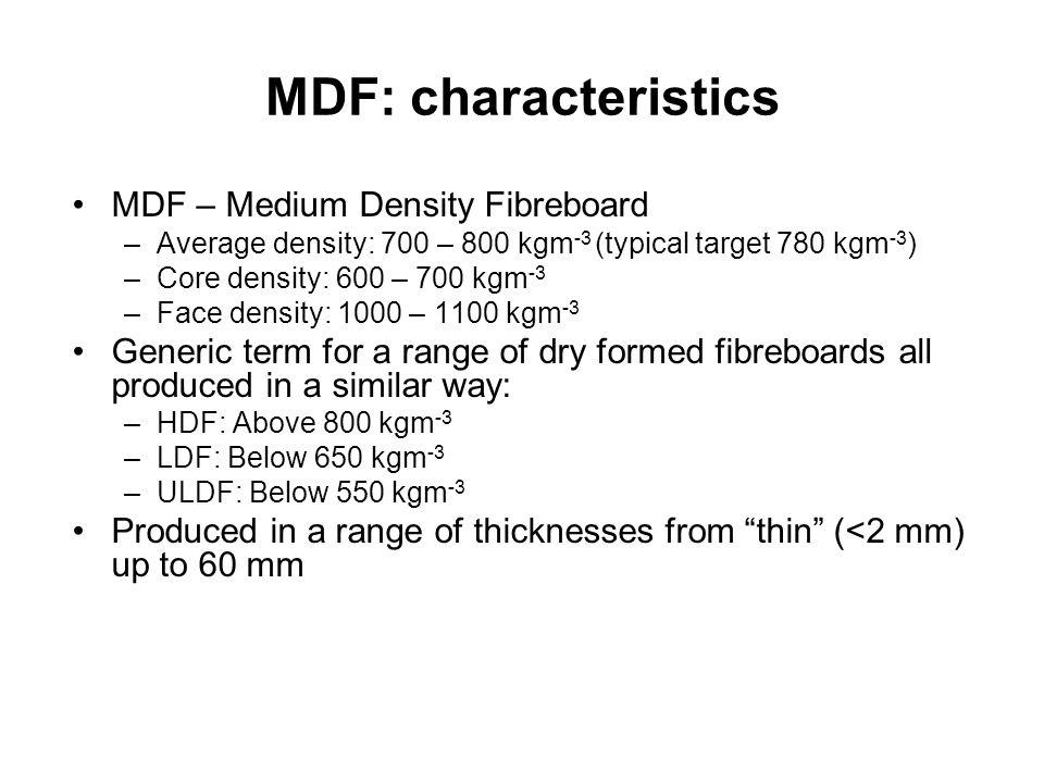 MDF: characteristics MDF – Medium Density Fibreboard