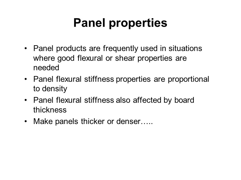 Panel properties Panel products are frequently used in situations where good flexural or shear properties are needed.