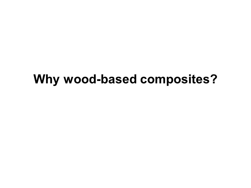 Why wood-based composites
