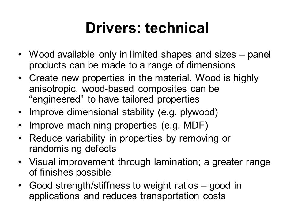Drivers: technical Wood available only in limited shapes and sizes – panel products can be made to a range of dimensions.