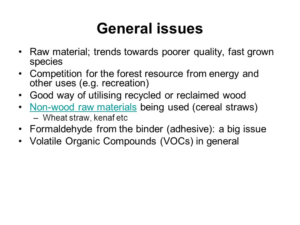 General issues Raw material; trends towards poorer quality, fast grown species.