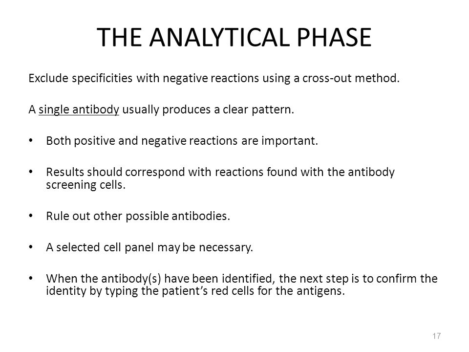 THE ANALYTICAL PHASE Exclude specificities with negative reactions using a cross-out method. A single antibody usually produces a clear pattern.