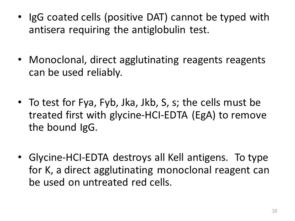 IgG coated cells (positive DAT) cannot be typed with antisera requiring the antiglobulin test.