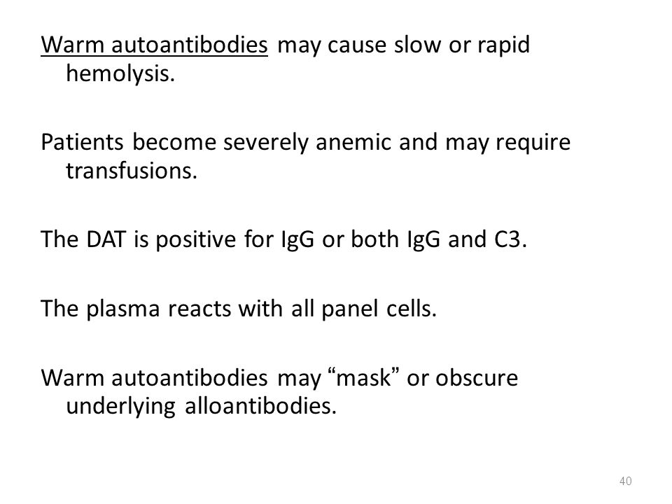 Warm autoantibodies may cause slow or rapid hemolysis