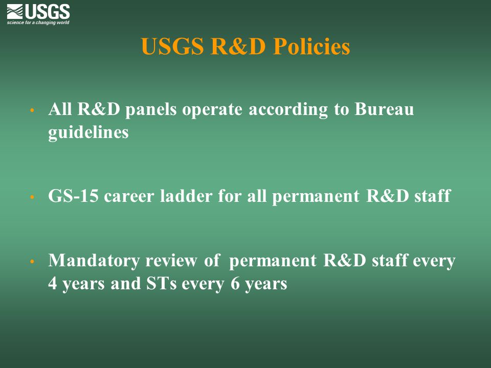 USGS R&D Policies All R&D panels operate according to Bureau guidelines. GS-15 career ladder for all permanent R&D staff.