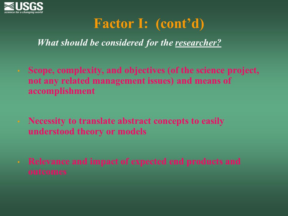 Factor I: (cont'd) What should be considered for the researcher