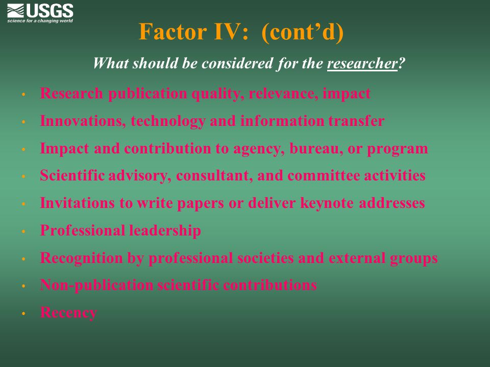 Factor IV: (cont'd) What should be considered for the researcher