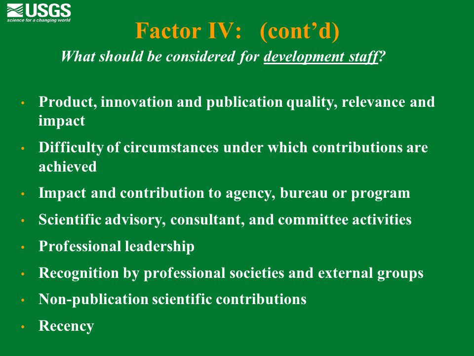 Factor IV: (cont'd) What should be considered for development staff