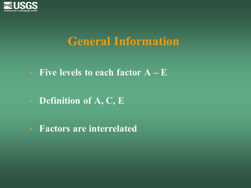 General Information Five levels to each factor A – E