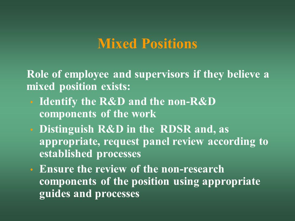 Mixed Positions Role of employee and supervisors if they believe a mixed position exists: Identify the R&D and the non-R&D components of the work.