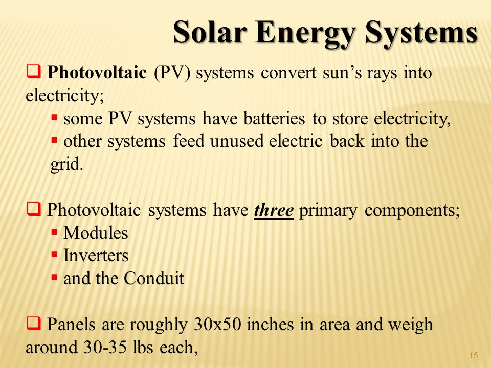 Solar Energy Systems Photovoltaic (PV) systems convert sun's rays into electricity; some PV systems have batteries to store electricity,