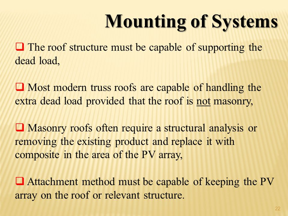 Mounting of Systems The roof structure must be capable of supporting the dead load,