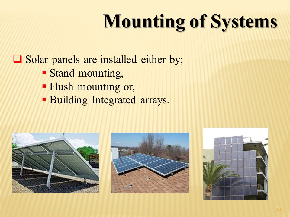 Mounting of Systems Solar panels are installed either by;