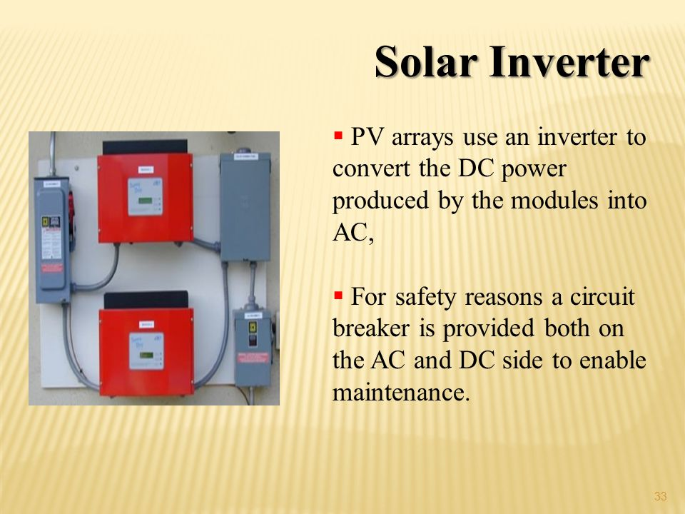Solar Inverter PV arrays use an inverter to convert the DC power produced by the modules into AC,