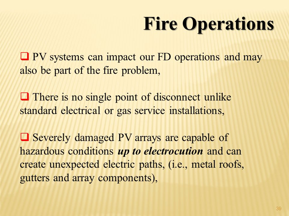 Fire Operations PV systems can impact our FD operations and may also be part of the fire problem,