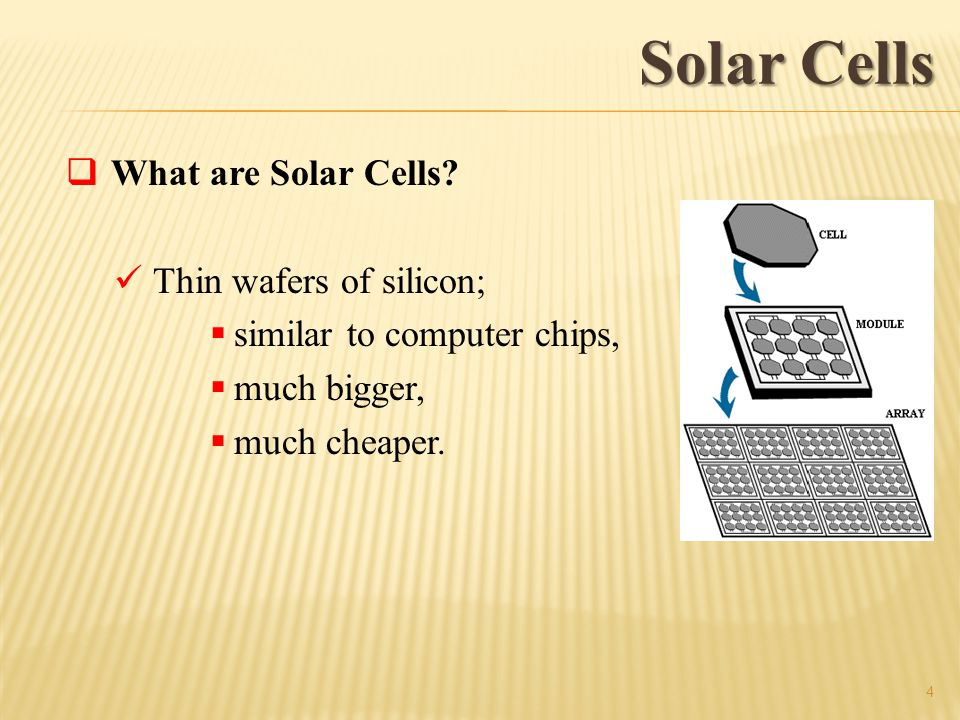 Solar Cells What are Solar Cells Thin wafers of silicon;