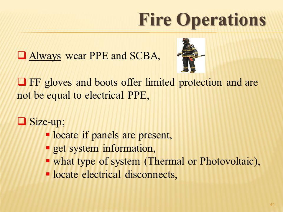 Fire Operations Always wear PPE and SCBA,