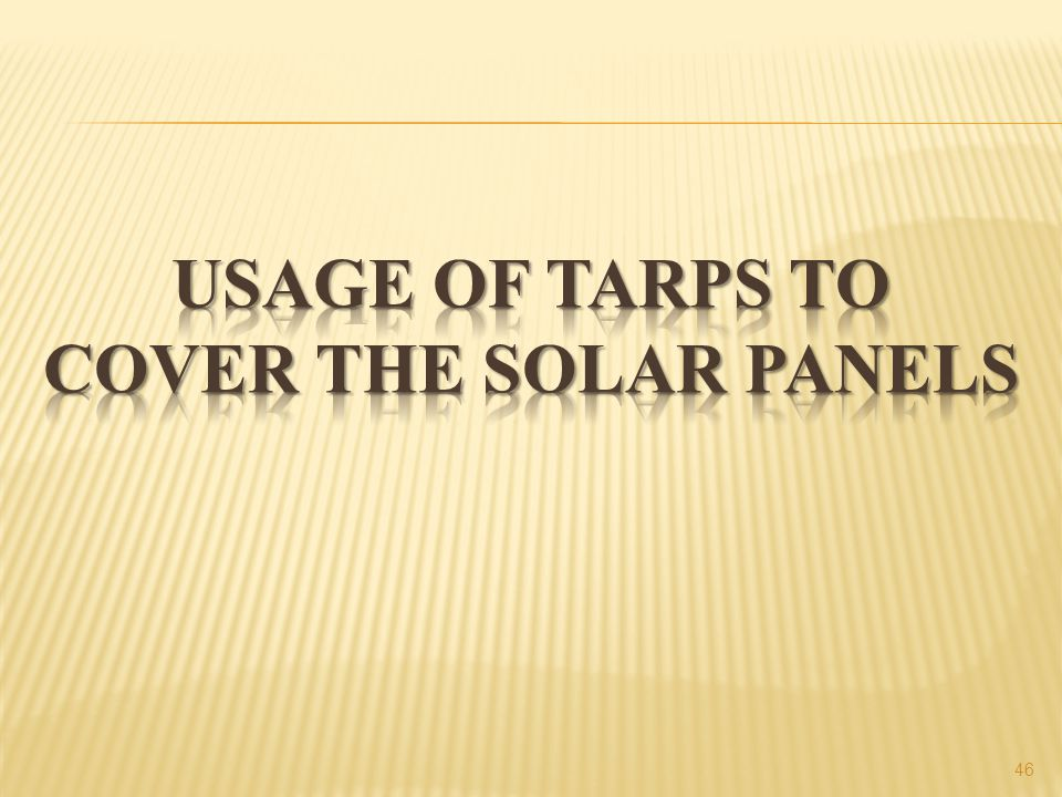 Usage of Tarps to cover the solar panels