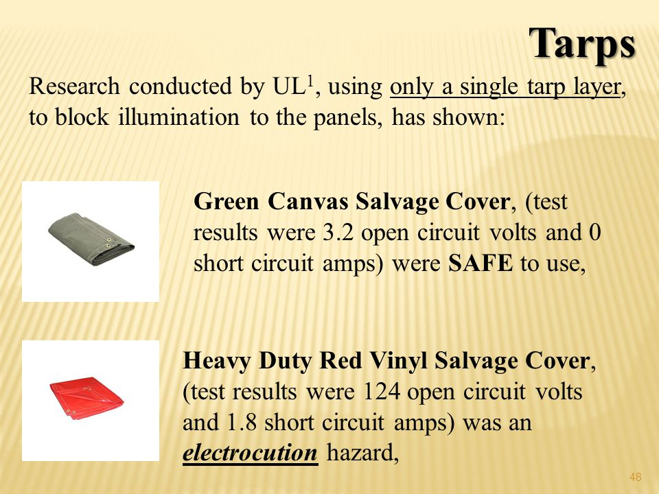 Tarps Research conducted by UL1, using only a single tarp layer, to block illumination to the panels, has shown: