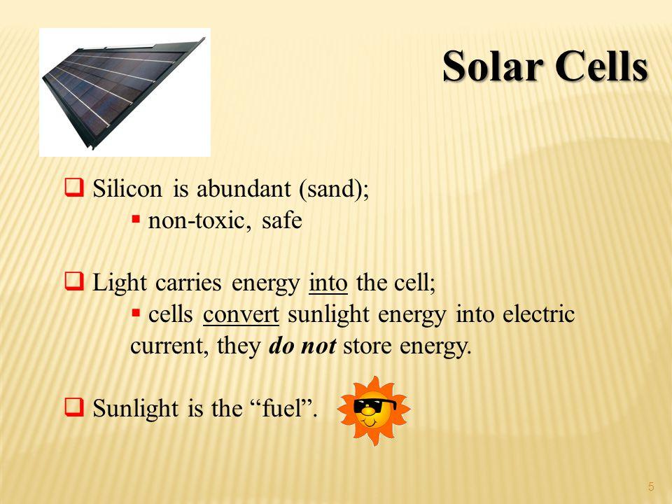 Solar Cells Silicon is abundant (sand); non-toxic, safe
