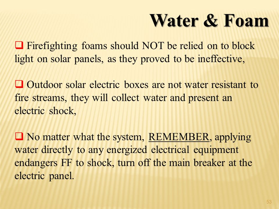 Water & Foam Firefighting foams should NOT be relied on to block light on solar panels, as they proved to be ineffective,