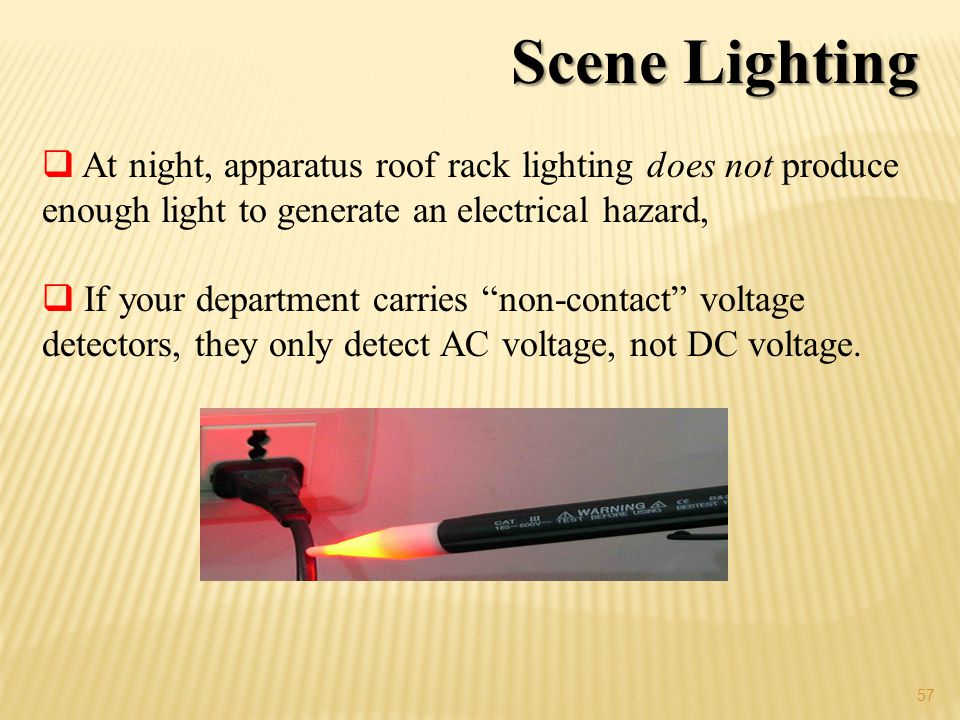 Scene Lighting At night, apparatus roof rack lighting does not produce enough light to generate an electrical hazard,