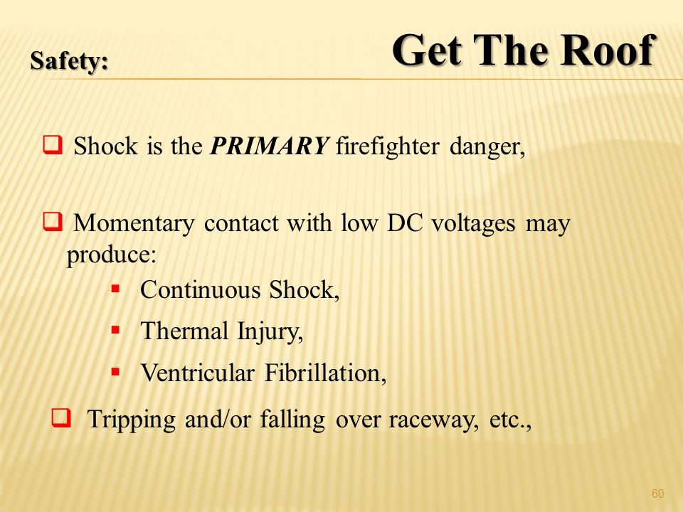 Get The Roof Safety: Shock is the PRIMARY firefighter danger,