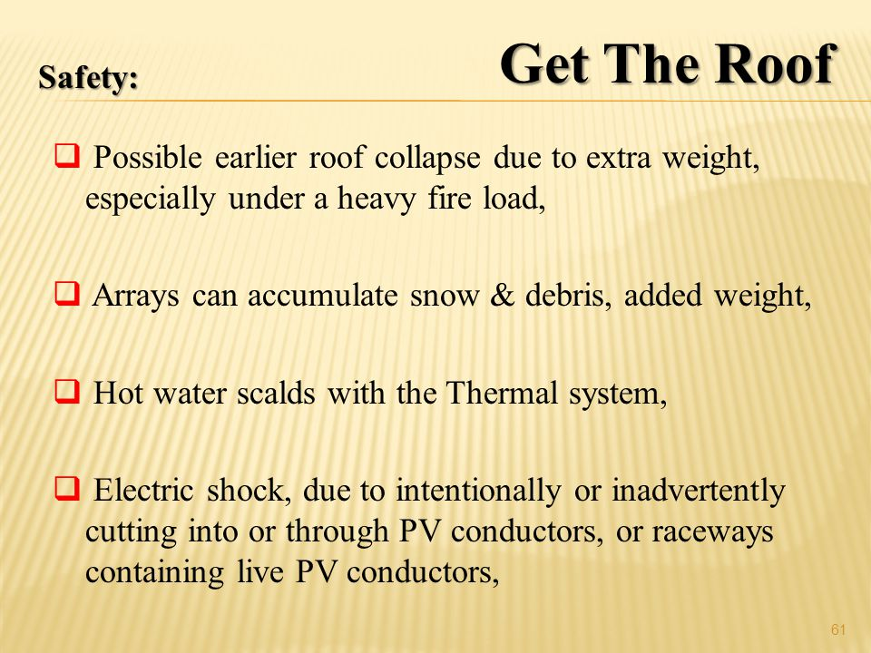 Get The Roof Safety: Possible earlier roof collapse due to extra weight, especially under a heavy fire load,
