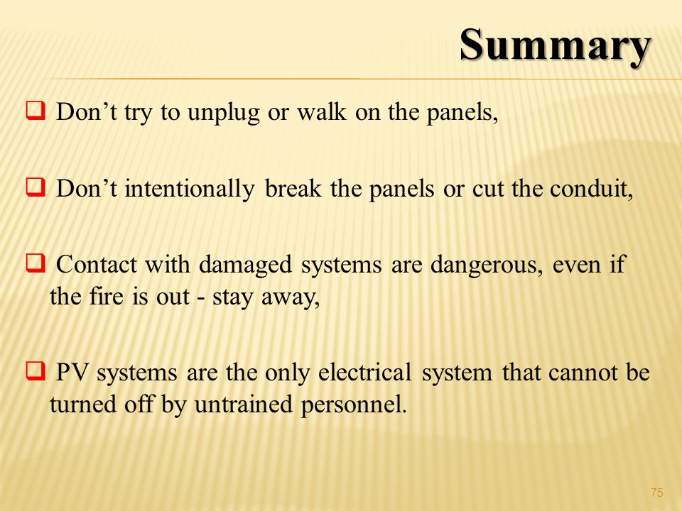 Summary Don't try to unplug or walk on the panels,