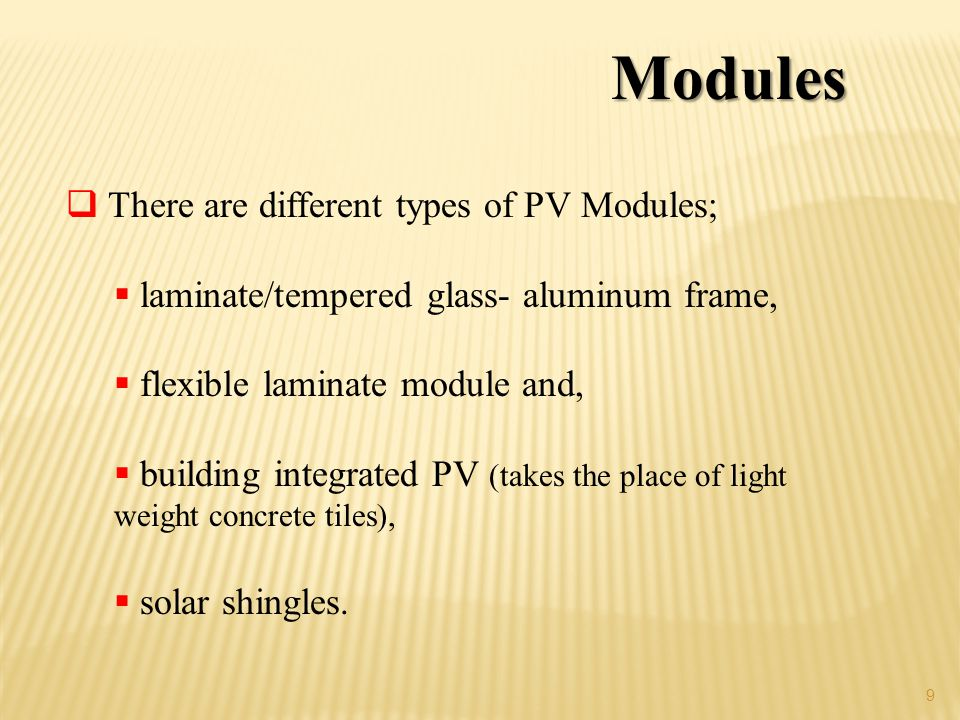 Modules There are different types of PV Modules;