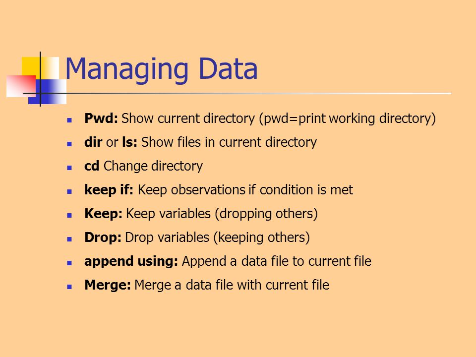 Managing Data Pwd: Show current directory (pwd=print working directory) dir or ls: Show files in current directory.