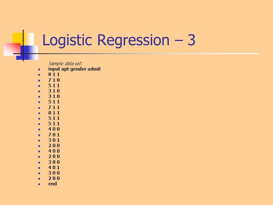 Logistic Regression – 3 Sample data set: input apt gender admit 8 1 1