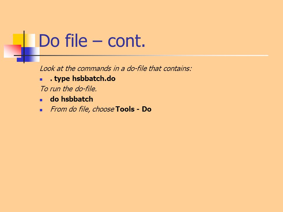 Do file – cont. Look at the commands in a do-file that contains: