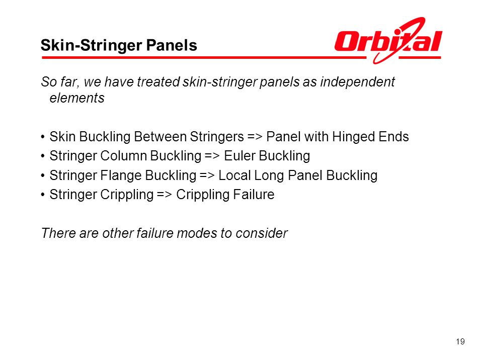 Skin-Stringer Panels So far, we have treated skin-stringer panels as independent elements. Skin Buckling Between Stringers => Panel with Hinged Ends.