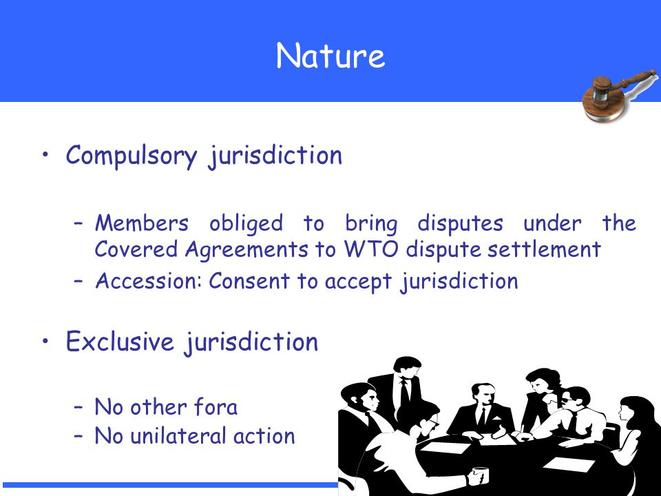 Nature Compulsory jurisdiction Exclusive jurisdiction