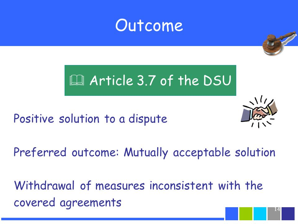 Outcome  Article 3.7 of the DSU Positive solution to a dispute