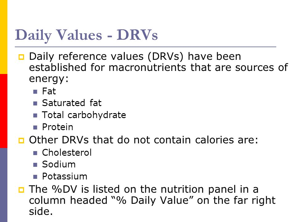 Daily Values - DRVs Daily reference values (DRVs) have been established for macronutrients that are sources of energy:
