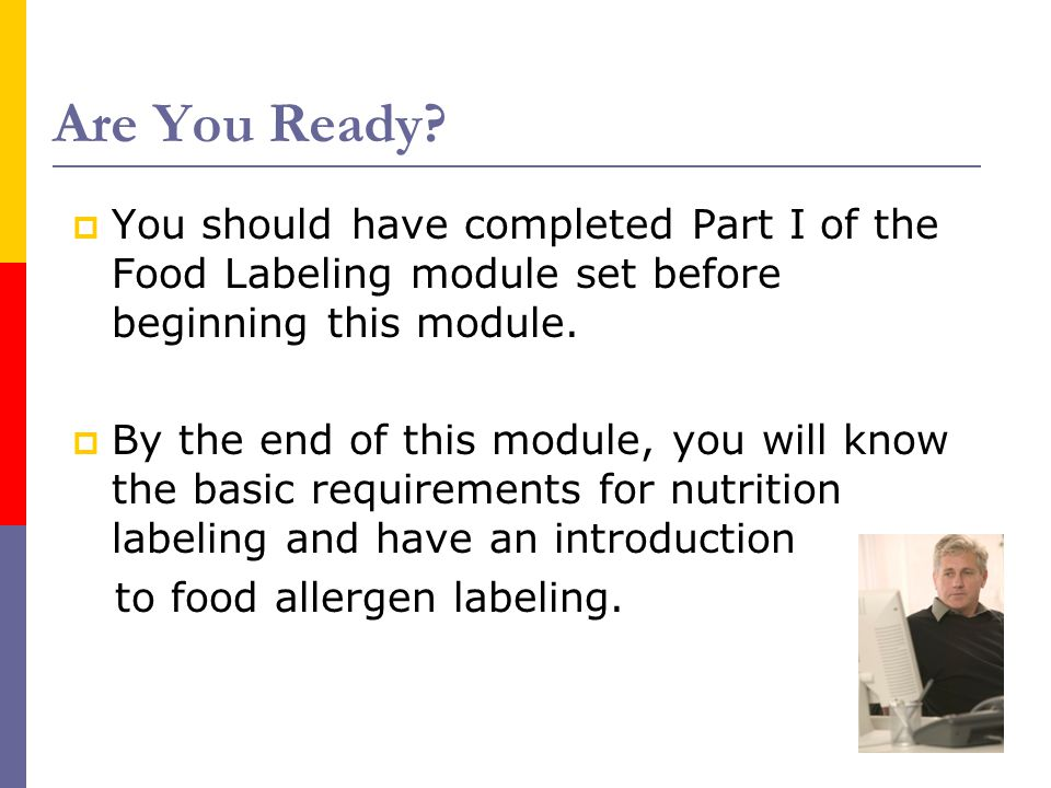 Are You Ready You should have completed Part I of the Food Labeling module set before beginning this module.