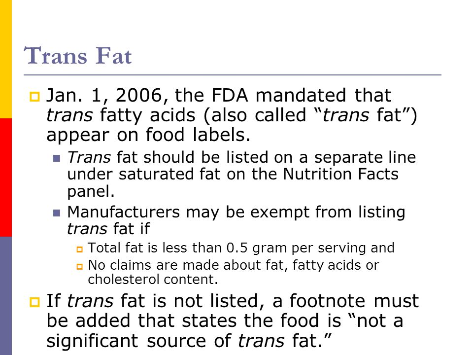 Trans Fat Jan. 1, 2006, the FDA mandated that trans fatty acids (also called trans fat ) appear on food labels.
