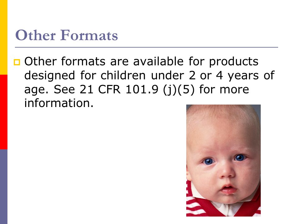 Other Formats Other formats are available for products designed for children under 2 or 4 years of age.