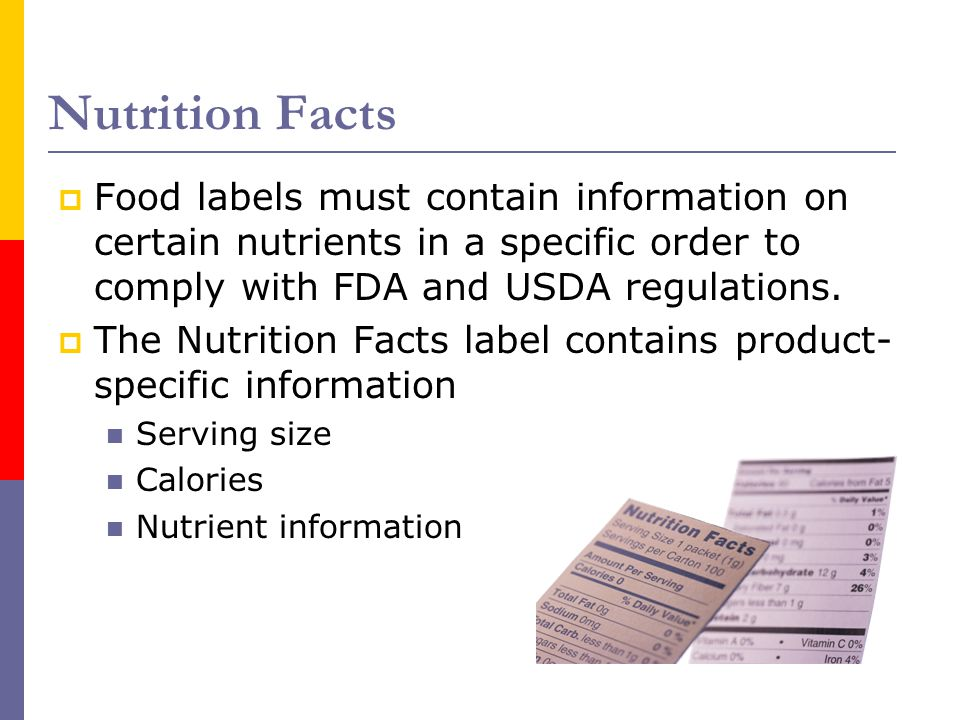 Nutrition Facts Food labels must contain information on certain nutrients in a specific order to comply with FDA and USDA regulations.